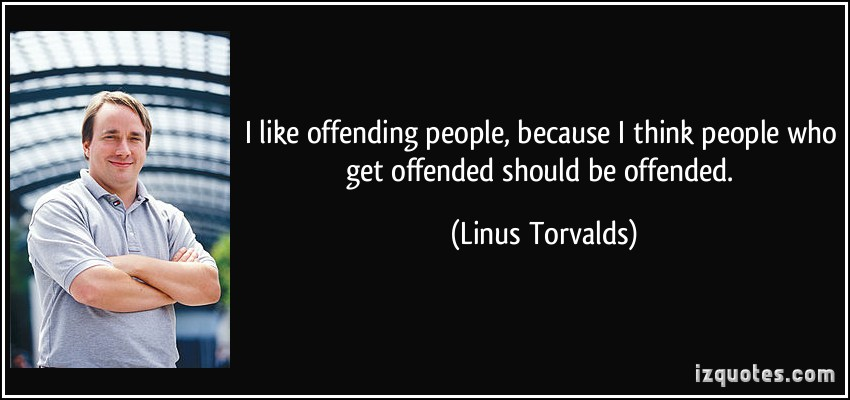 quote-i-like-offending-people-because-i-think-people-who-get-offended-should-be-offended-linus-torvalds-273584